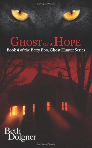 Ghost of a Hope: Book 4 of the Betty Boo, Ghost Hunter Series